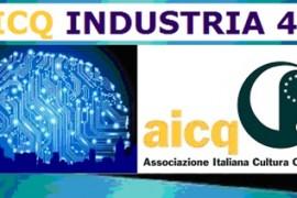 """Convegno Nazionale AICQ """"INDUSTRIA 4.0"""" – Intelligente, innovativa, interconnessa, efficiente, predittiva e sostenibile: INDUSTRIA 4.0"""